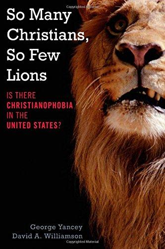 So Many Christians, So Few Lions by George Yancey, PhD