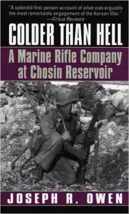 Colder Than Hell: A Marine Rifle Company at Chosin Reservoir