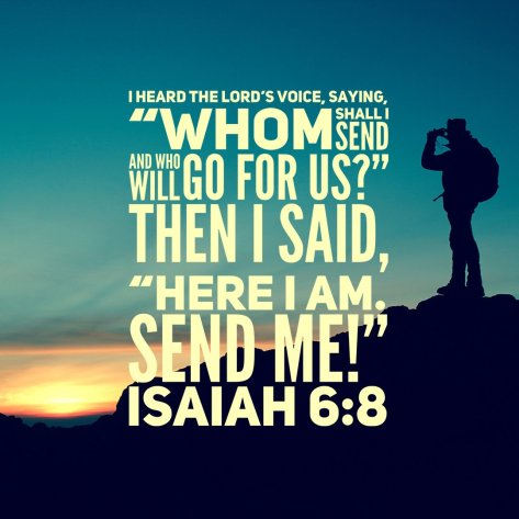 Isaiah 6:8 Here I am, Lord. Send me!